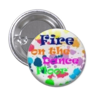 fire on the dance floor pinback button
