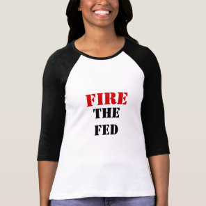 FIRE THE FED T-Shirt