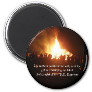Fire-The modern pantheist not only sees... 2 Inch Round Magnet