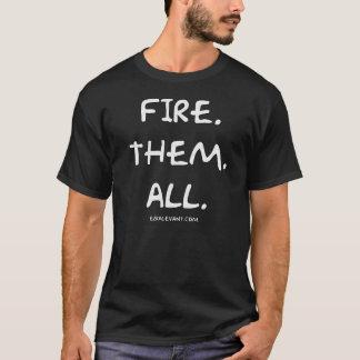 Fire Them All T-Shirt