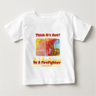 Fire Think Its Hot.? Baby T-Shirt