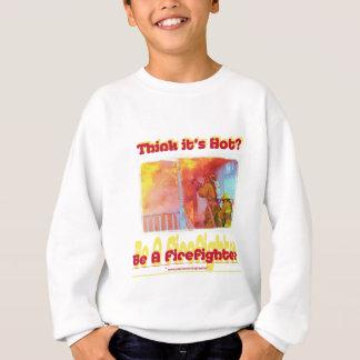 Fire Think Its Hot.? Sweatshirt