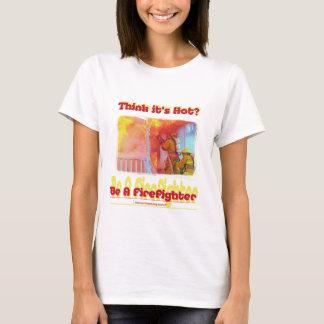 Fire Think Its Hot.? T-Shirt