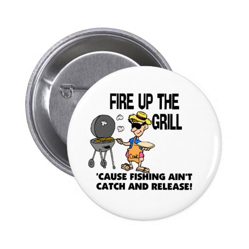 Fire Up The Grill Pinback Button