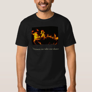 fire, Volunteers we take our chances Shirt