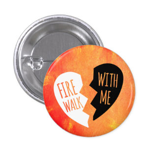 FIRE WALK WITH ME BUTTON