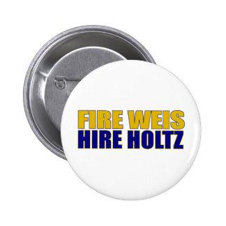 Fire Weis Hire Holtz Pinback Button