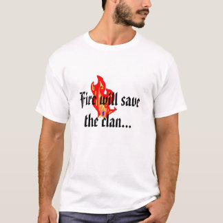Fire will save the clan T-Shirt