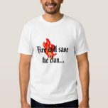 Fire will save the clan tee shirt
