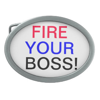 Fire Your Boss Belt Buckle