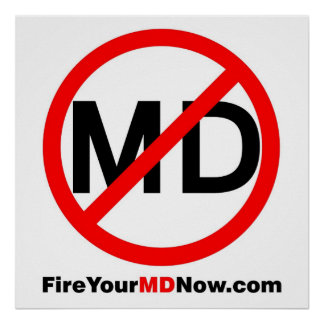 Fire Your MD Now large poster