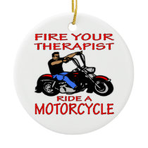 Fire Your Therapist Ride A Motorcycle Ceramic Ornament