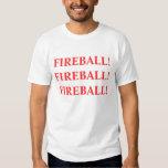 FIREBALL!  FIREBALL! FIREBALL! TEE SHIRTS