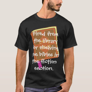 Fired from the library  T-Shirt