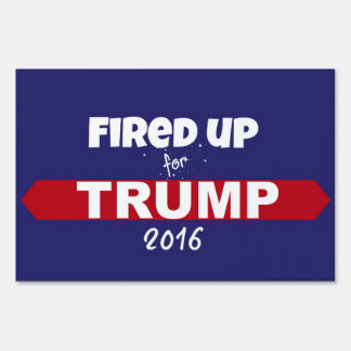 Fired up for Trump 2016 Yard Sign