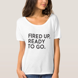 Fired Up, Ready to Go Slouchy T-Shirt