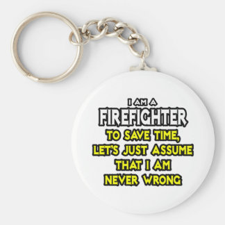 Firefighter...Assume I Am Never Wrong Basic Round Button Keychain