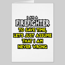 Firefighter...Assume I Am Never Wrong Greeting Card