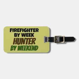 Firefighter by Week Hunter by Weekend Bag Tag