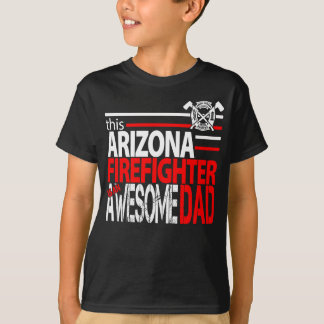 Firefighter Fathers T-This Arizona Dad Is Awesome. T-Shirt