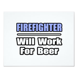 Firefighter...Will Work For Beer 4.25x5.5 Paper Invitation Card