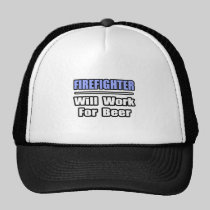 Firefighter...Will Work For Beer Trucker Hat