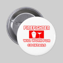 Firefighter...Will Work For Cocktails Pinback Button