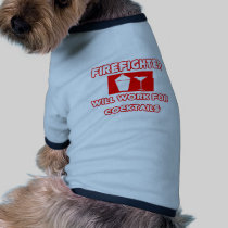 Firefighter...Will Work For Cocktails Pet T Shirt