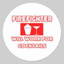 Firefighter...Will Work For Cocktails Round Sticker