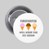 Firefighter ... Will Work For Ice Cream Buttons