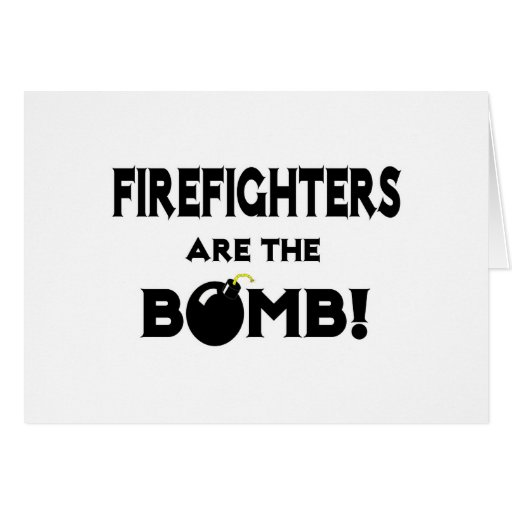 Firefighters Are The Bomb! Greeting Cards