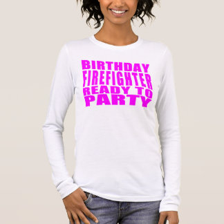 Firefighters : Birthday Firefighter Ready to Party Long Sleeve T-Shirt