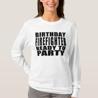 Firefighters : Birthday Firefighter Ready to Party T-Shirt