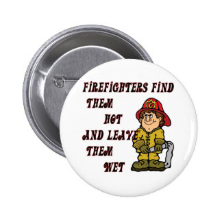 FIREFIGHTERS FIND THEM HOT AND LEAVE THEM WET PINBACK BUTTONS