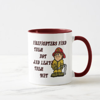 FIREFIGHTERS FIND THEM HOT AND LEAVE THEM WET MUG