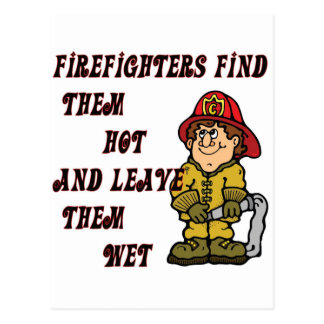FIREFIGHTERS FIND THEM HOT AND LEAVE THEM WET POSTCARD