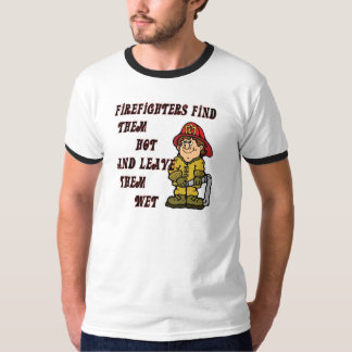 FIREFIGHTERS FIND THEM HOT AND LEAVE THEM WET T-Shirt