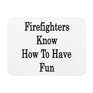 Firefighters Know How To Have Fun Vinyl Magnets