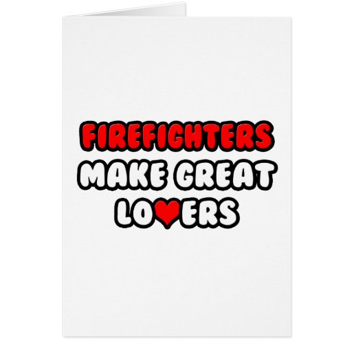Firefighters Make Great Lovers Greeting Card