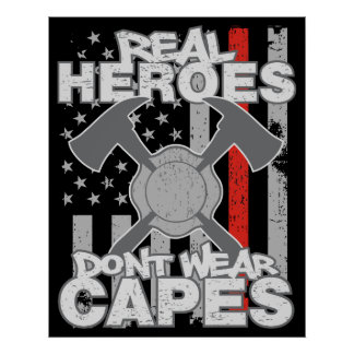 Firefighters Real Heroes Don't Wear Capes Poster