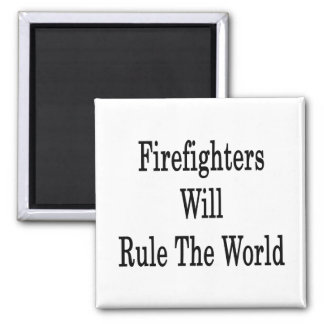 Firefighters Will Rule The World Fridge Magnet