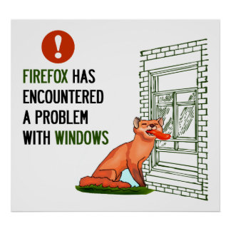 Firefox has encountered a problem with windows poster