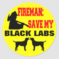 Fireman Save My Black Labs Classic Round Sticker