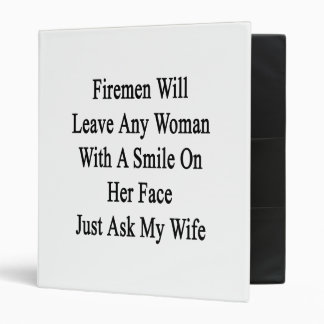 Firemen Will Leave Any Woman With A Smile On Her F 3 Ring Binder