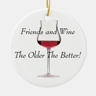 Firends and Wine - The Older The Better! Ceramic Ornament