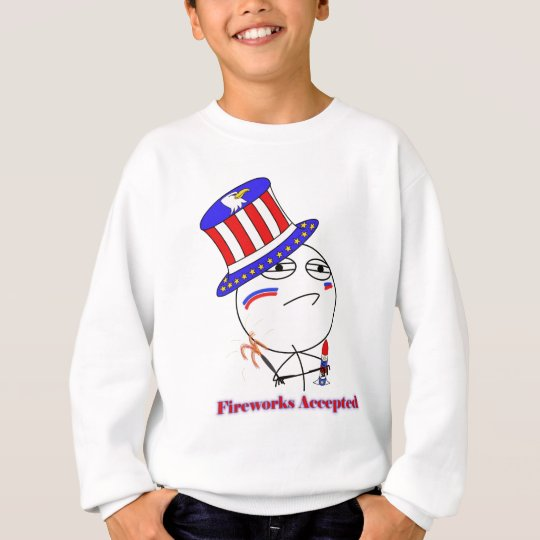 Fireworks Accepted! Sweatshirt