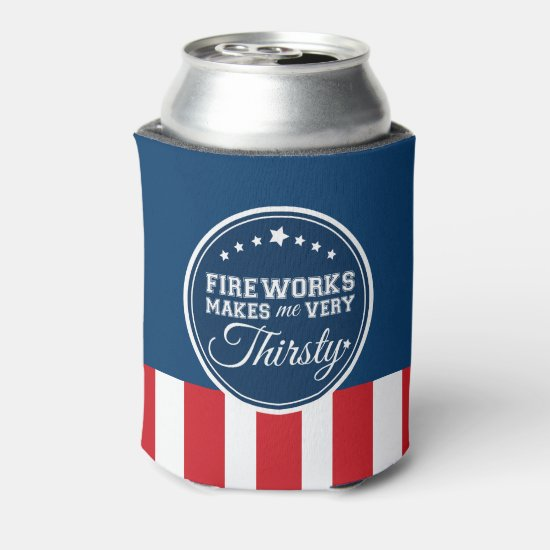 Fireworks Makes Me Thirsty | 4th of July Can Cooler