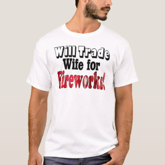 Fireworks Wife Trade T-Shirt