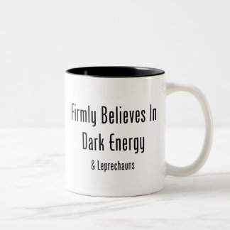 Firmly Believes In Dark Energy & Leprechauns Two-Tone Coffee Mug