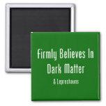 Firmly Believes In Dark Matter & Leprechauns Refrigerator Magnet